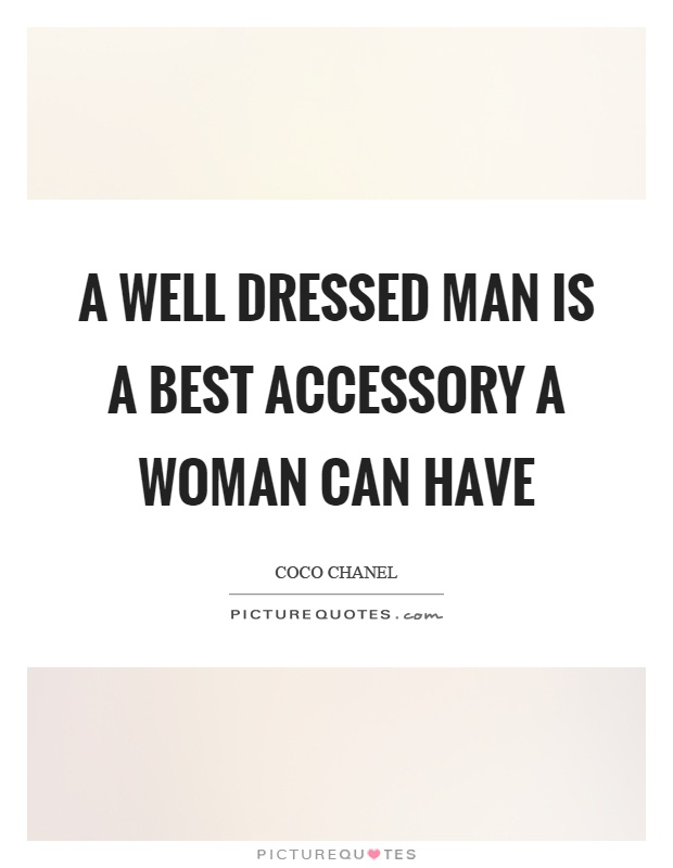 A well dressed man is a best accessory a woman can have Picture Quote #1