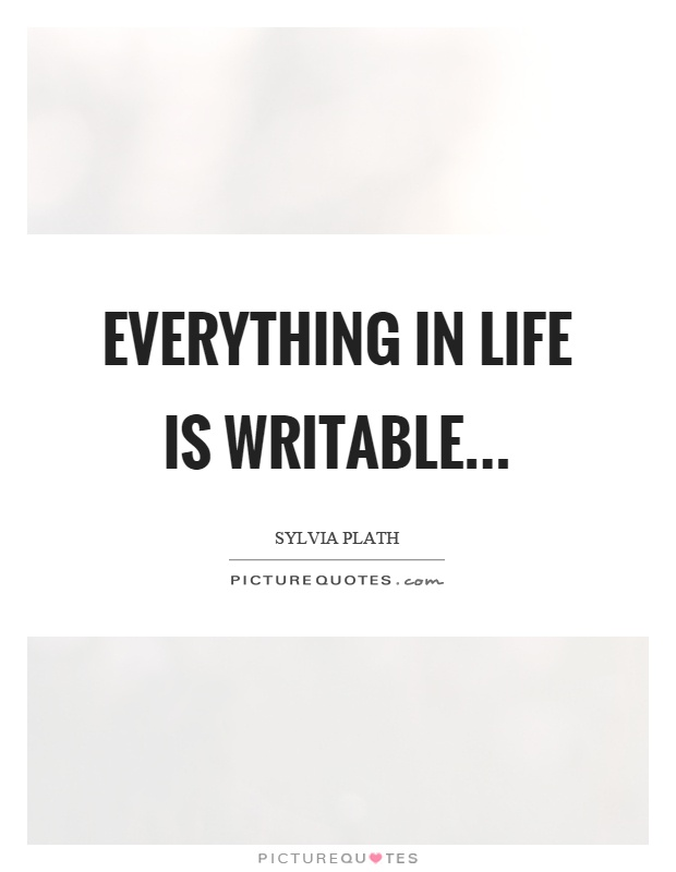 Everything in life is writable Picture Quote #1