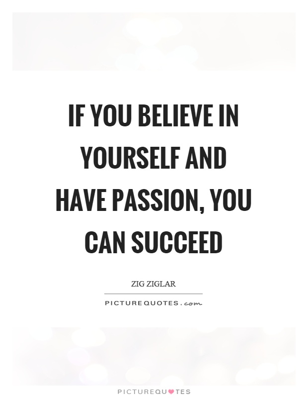 If you believe in yourself and have passion, you can succeed Picture Quote #1