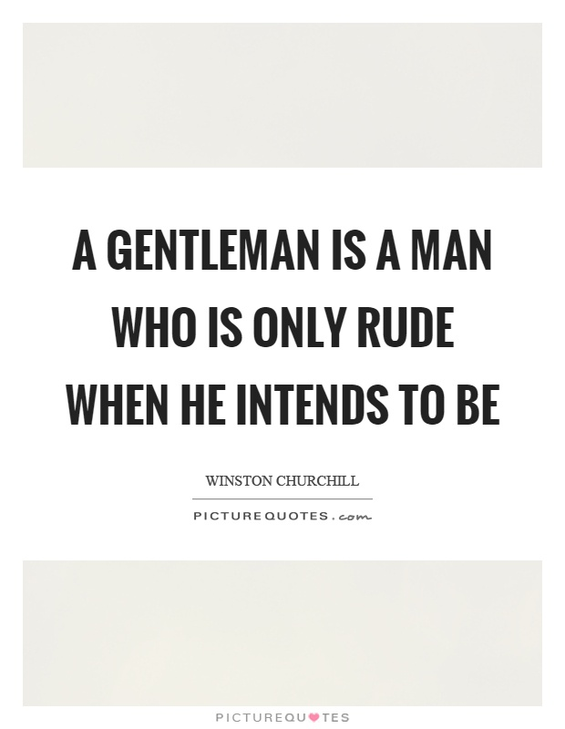 A gentleman is a man who is only rude when he intends to be Picture Quote #1