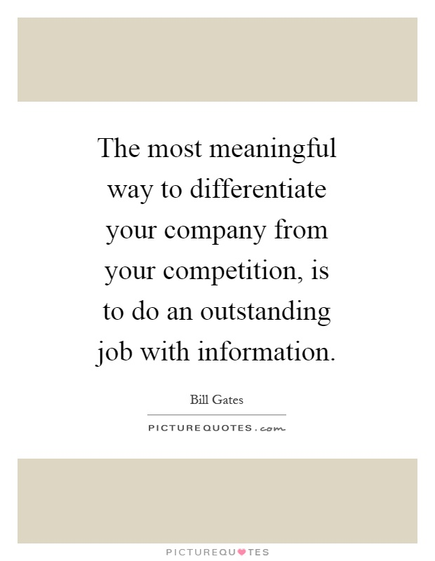 The most meaningful way to differentiate your company from your competition, is to do an outstanding job with information Picture Quote #1