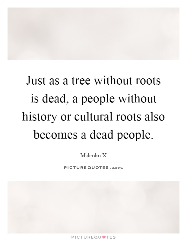 Just as a tree without roots is dead, a people without history or cultural roots also becomes a dead people Picture Quote #1