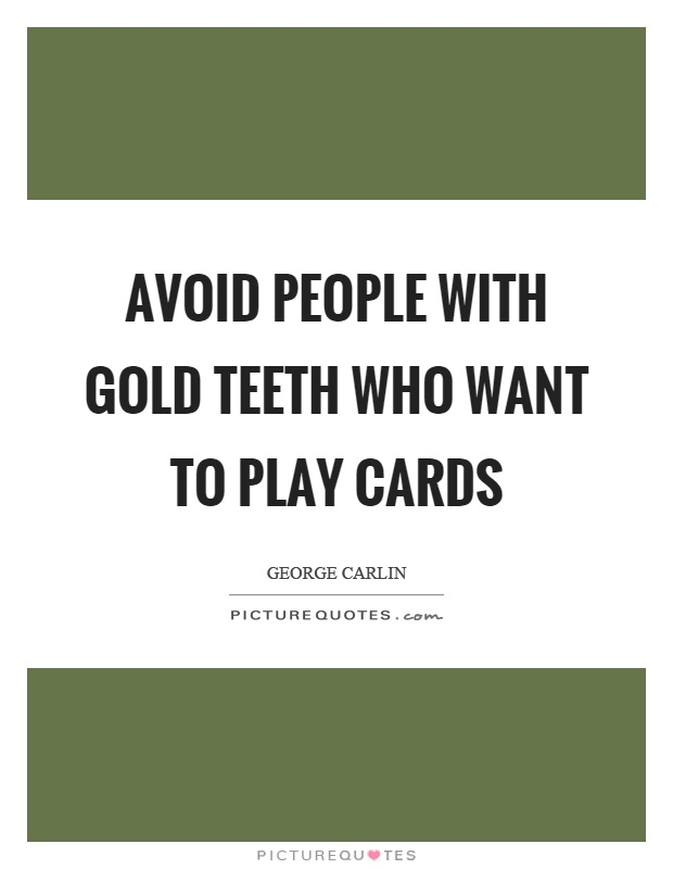 Avoid people with gold teeth who want to play cards Picture Quote #1