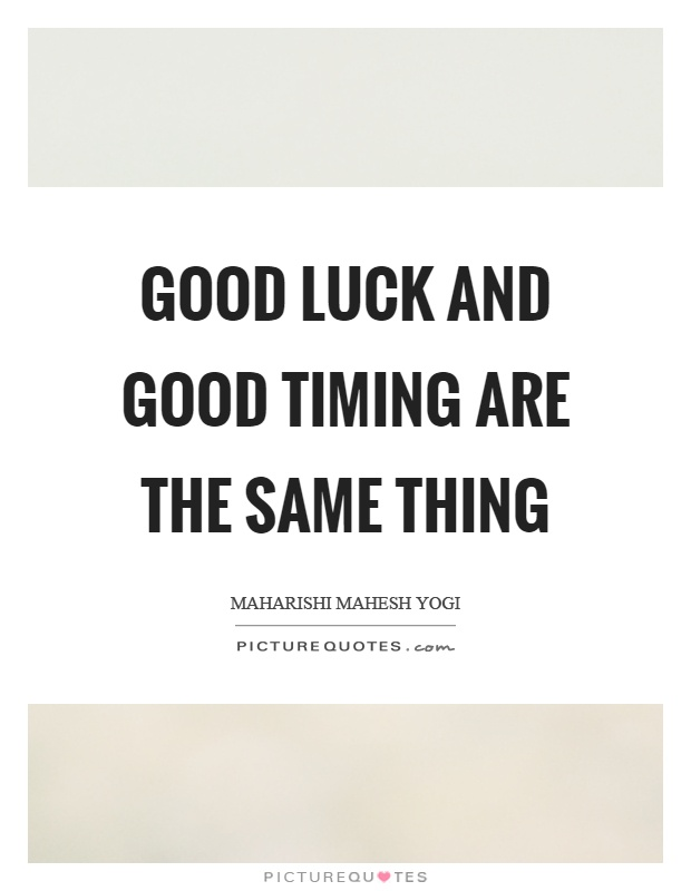 Good luck and good timing are the same thing Picture Quote #1