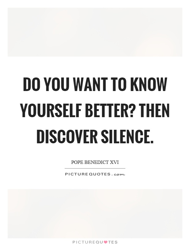 Do you want to know yourself better? Then discover silence Picture Quote #1