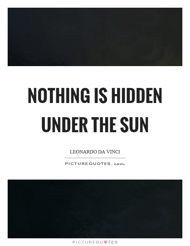 Nothing is hidden under the sun Picture Quote #1