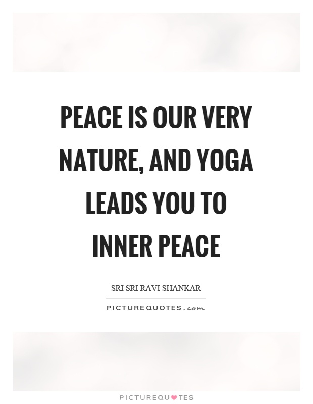 Peace is our very nature, and yoga leads you to inner peace Picture Quote #1