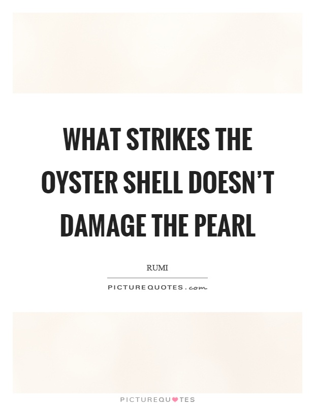 What strikes the oyster shell doesn't damage the pearl Picture Quote #1