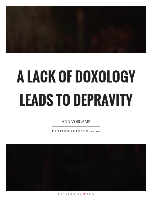 A lack of doxology leads to depravity Picture Quote #1