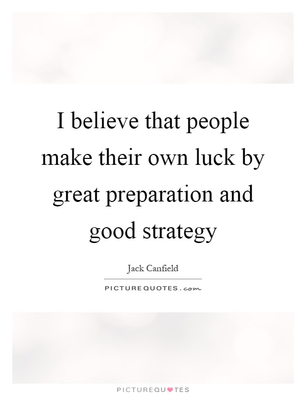 I believe that people make their own luck by great preparation and good strategy Picture Quote #1