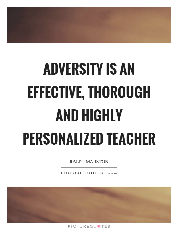 Adversity is an effective, thorough and highly personalized teacher Picture Quote #1