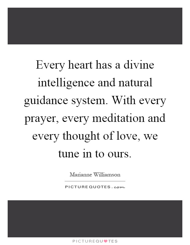 Every heart has a divine intelligence and natural guidance system. With every prayer, every meditation and every thought of love, we tune in to ours Picture Quote #1