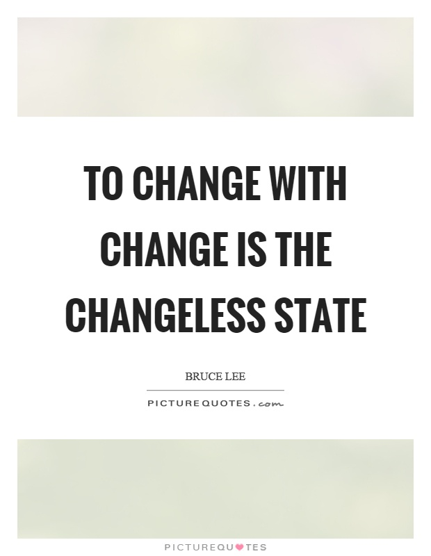 To change with change is the changeless state Picture Quote #1