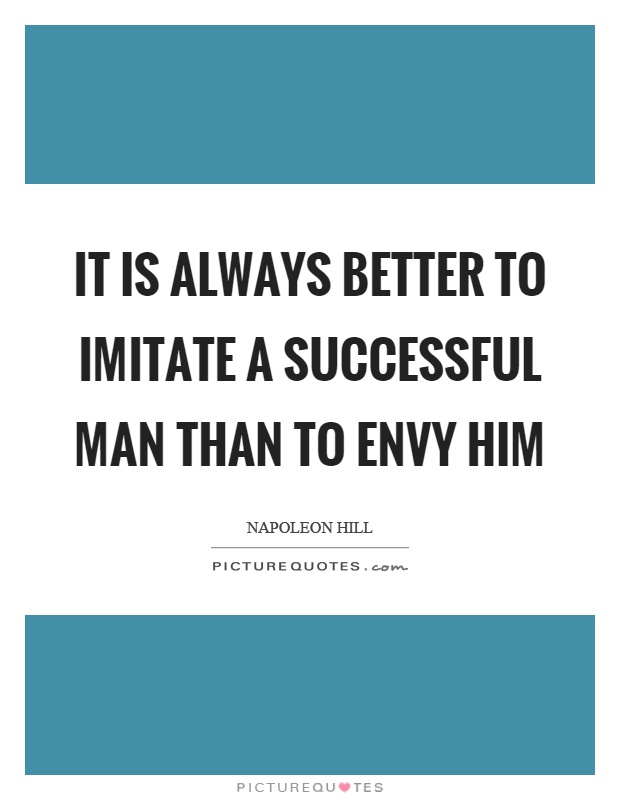 It is always better to imitate a successful man than to envy him Picture Quote #1