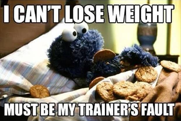 I can't lose weight. Must be my trainer's fault Picture Quote #1