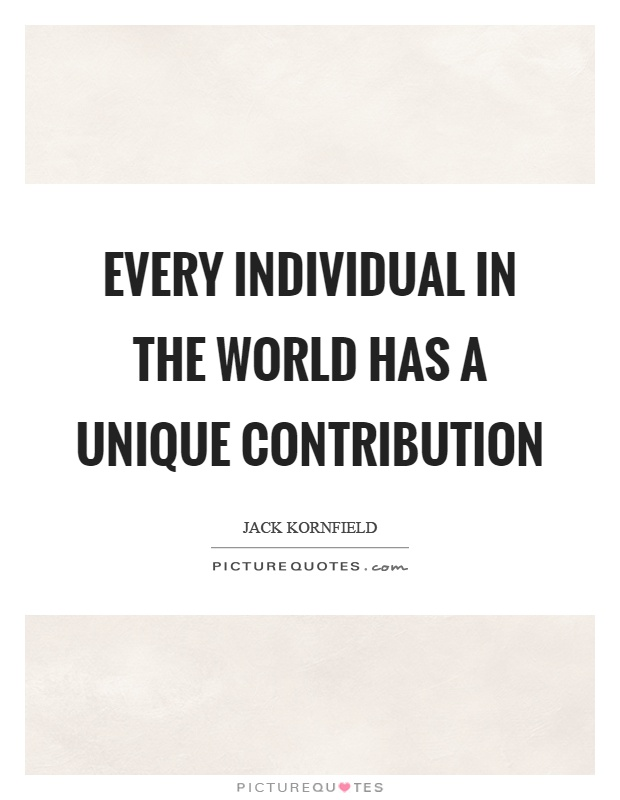 Every individual in the world has a unique contribution Picture Quote #1
