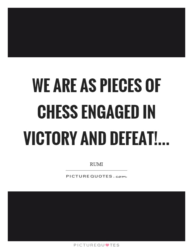 We are as pieces of chess engaged in victory and defeat! Picture Quote #1