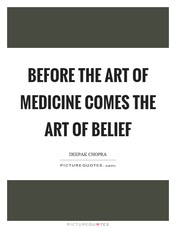 Before the art of medicine comes the art of belief Picture Quote #1