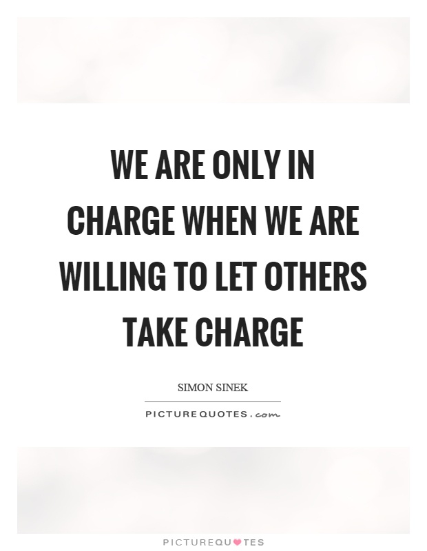 We are only in charge when we are willing to let others take charge Picture Quote #1