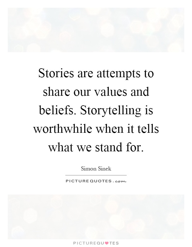 Stories are attempts to share our values and beliefs. Storytelling is worthwhile when it tells what we stand for Picture Quote #1