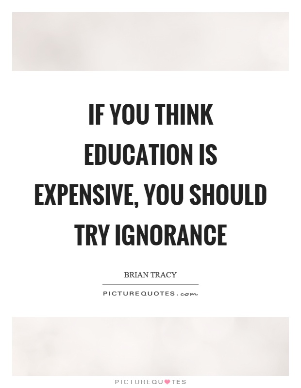 If you think education is expensive, you should try ignorance Picture Quote #1