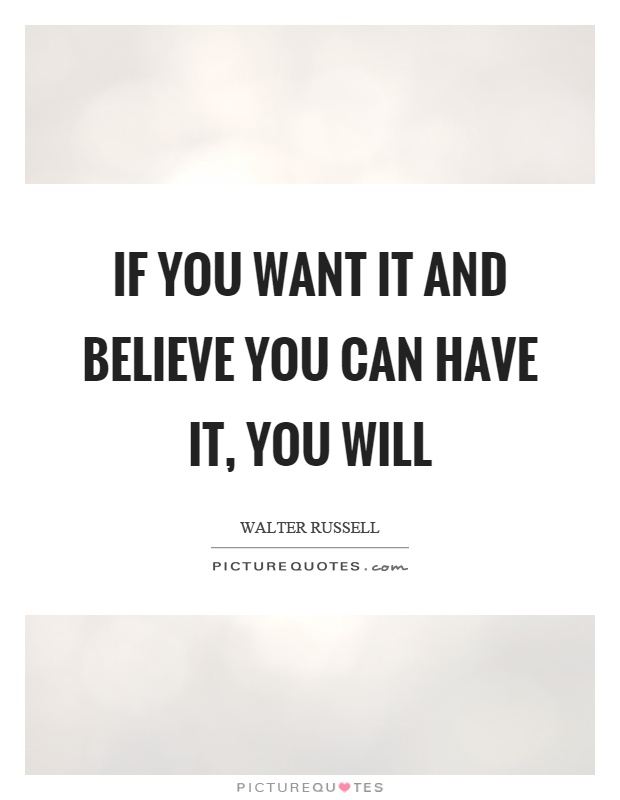 If You Want It And Believe You Can Have It, You Will Picture Quote #