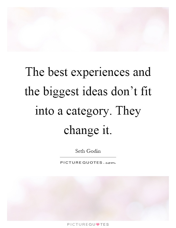 The best experiences and the biggest ideas don't fit into a category. They change it Picture Quote #1