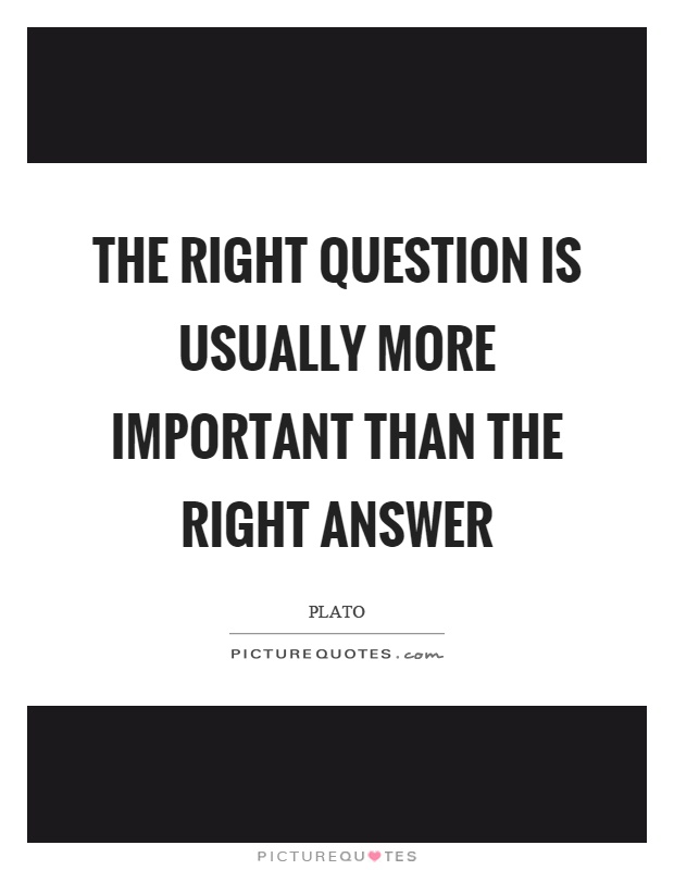 The right question is usually more important than the right answer Picture Quote #1