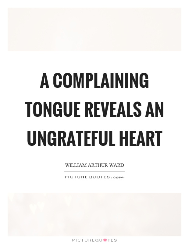 A complaining tongue reveals an ungrateful heart Picture Quote #1