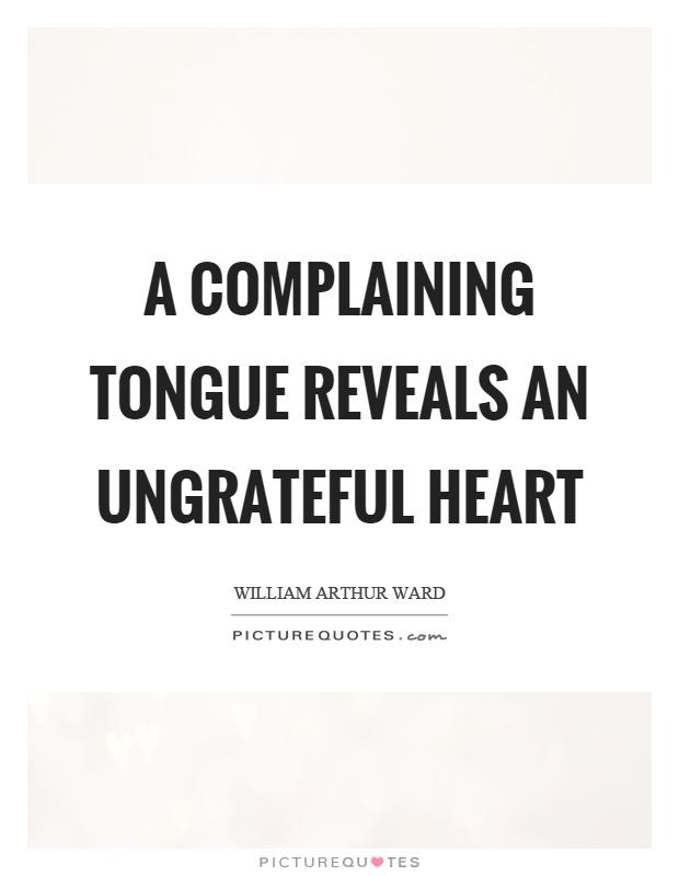 A complaining tongue reveals an ungrateful heart Picture Quote #1