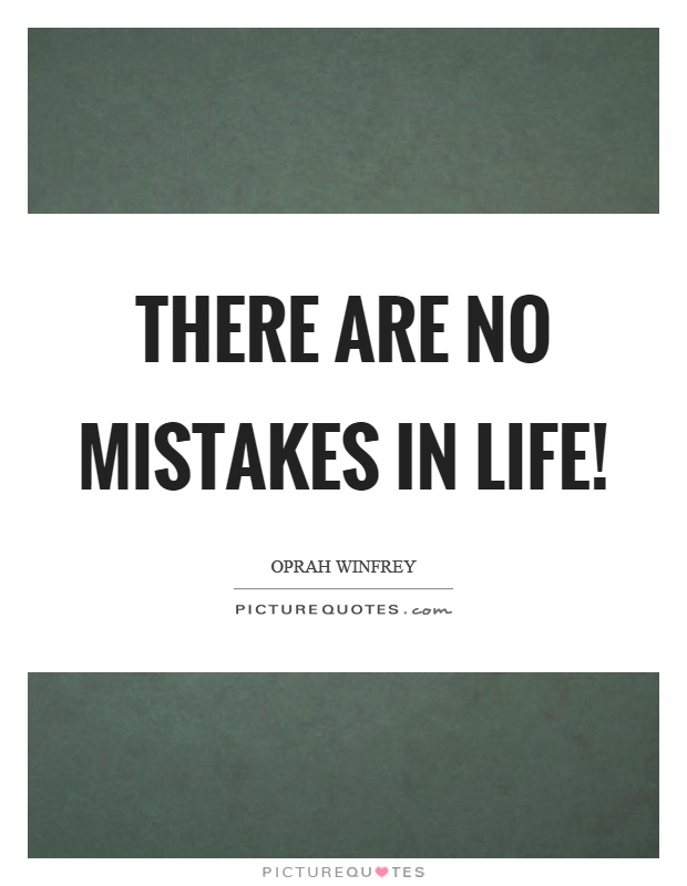 There are no mistakes in life! Picture Quote #1