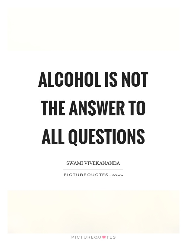 Quotes About Alcohol Impressive Alcohol Is Not The Answer To All Questions  Picture Quotes