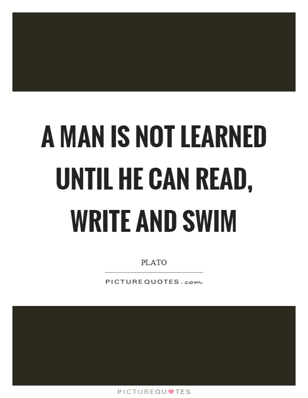 A man is not learned until he can read, write and swim Picture Quote #1