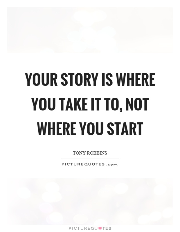 Your story is where you take it to, not where you start Picture Quote #1
