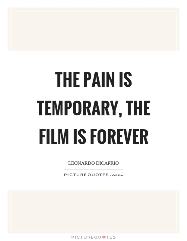 The pain is temporary, the film is forever Picture Quote #1