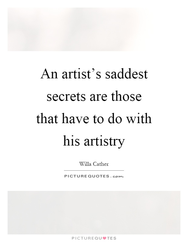 An artist's saddest secrets are those that have to do with his artistry Picture Quote #1