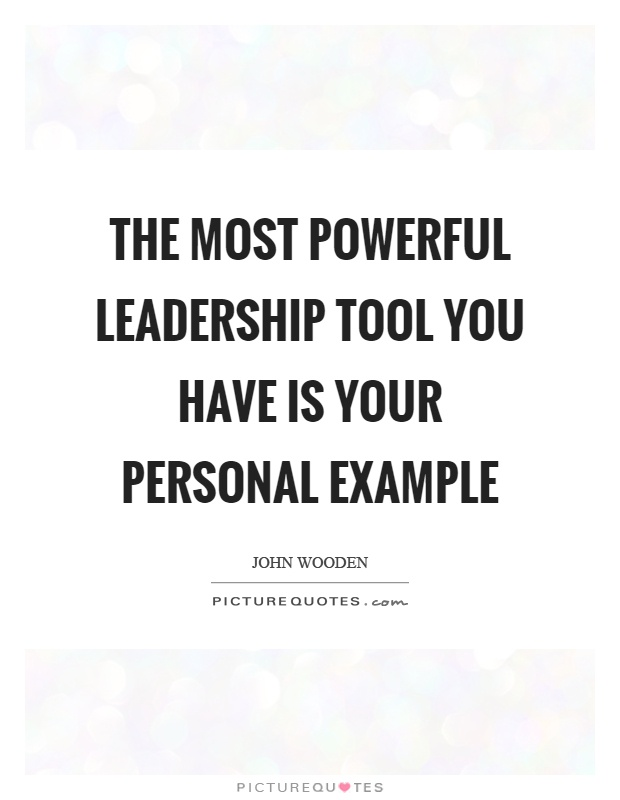 The most powerful leadership tool you have is your personal example Picture Quote #1