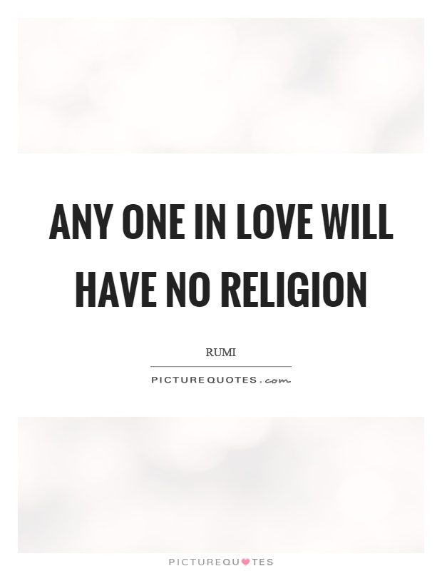 Any one in love will have no religion Picture Quote #1