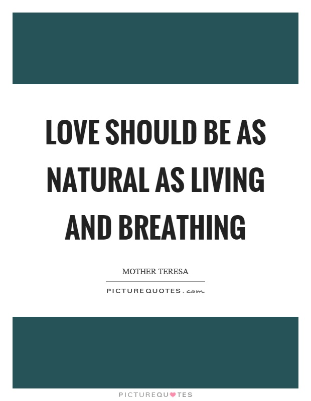 Love should be as natural as living and breathing Picture Quote #1