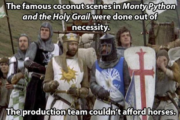 The famous coconut scenes in Monty Python and the Holy Grail were done out of necessity. The production team couldn't afford horses Picture Quote #1