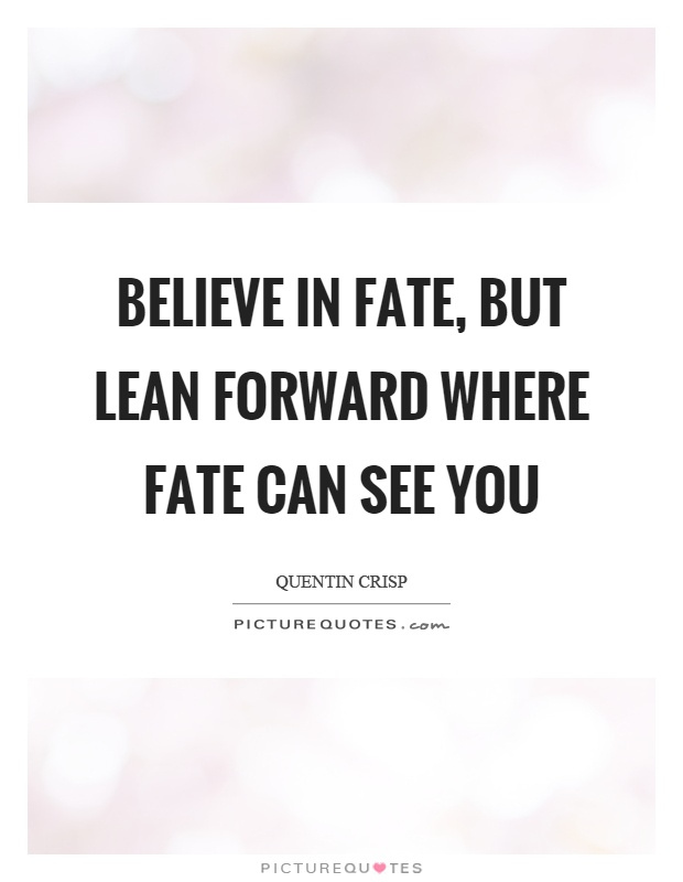 Believe in fate, but lean forward where fate can see you Picture Quote #1