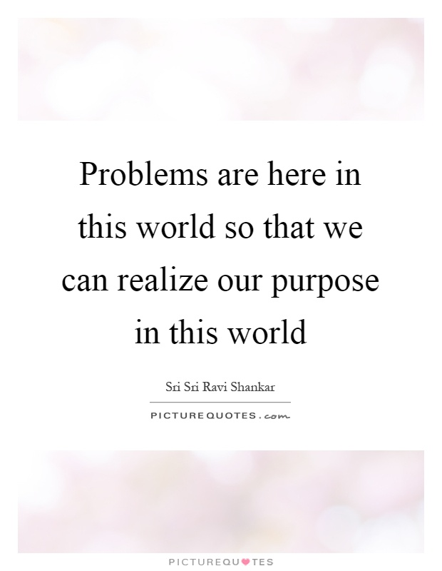 the purpose of our existence in this world So what does the creator, god, tell us about our purpose in life  the human  body needs material resources for its existence, like food, drink, and a means of.