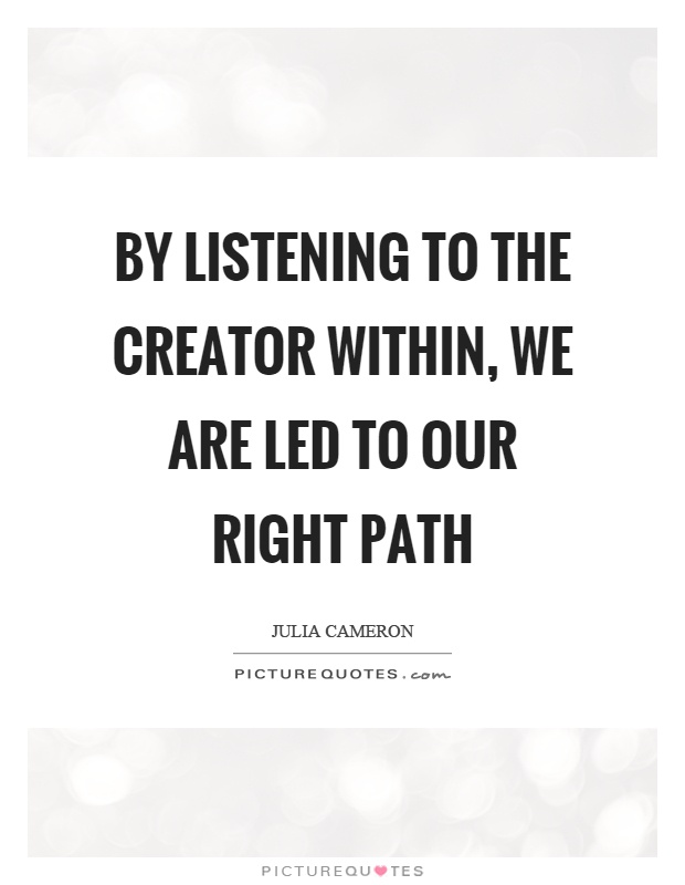 By listening to the creator within, we are led to our right path Picture Quote #1