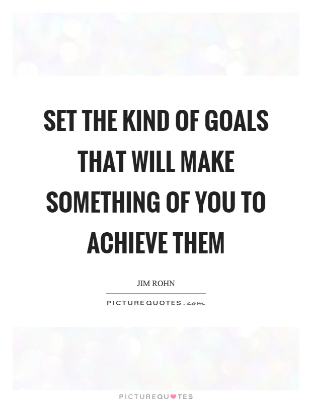 Set the kind of goals that will make something of you to achieve them Picture Quote #1
