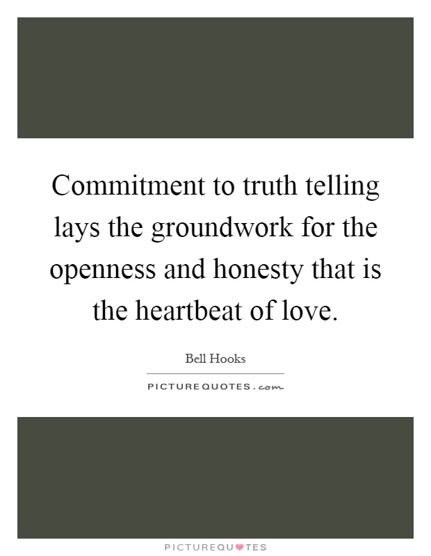 Commitment to truth telling lays the groundwork for the openness and honesty that is the heartbeat of love Picture Quote #1