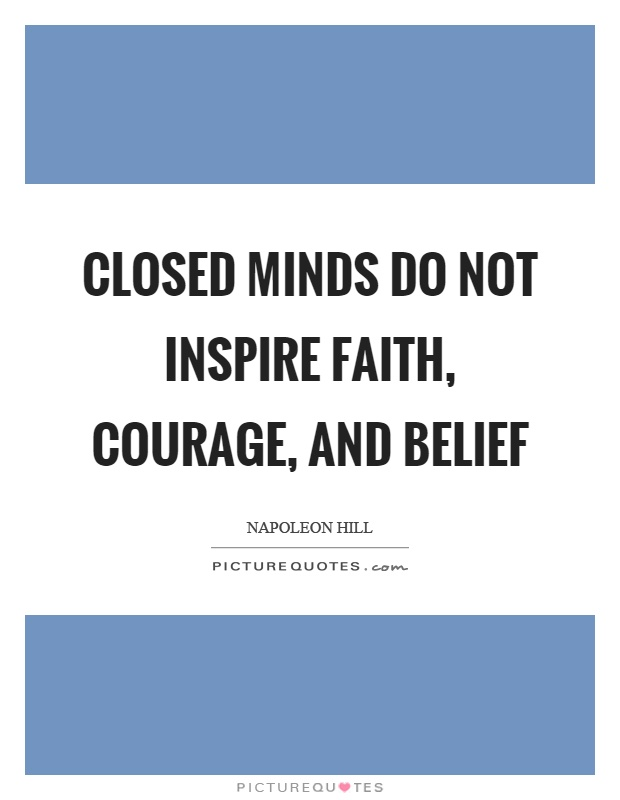 Closed minds do not inspire faith, courage, and belief Picture Quote #1