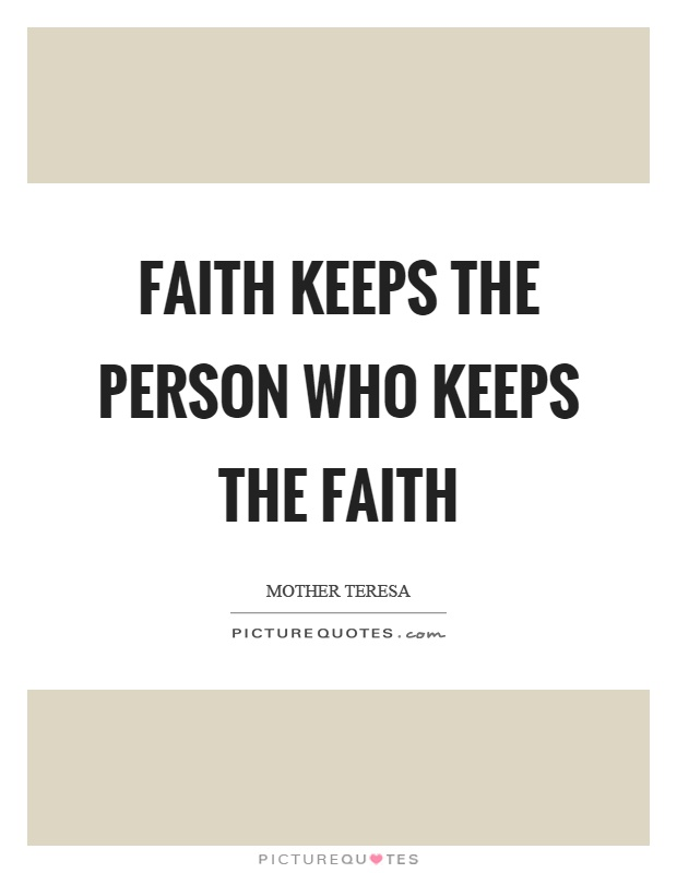 Faith keeps the person who keeps the faith Picture Quote #1