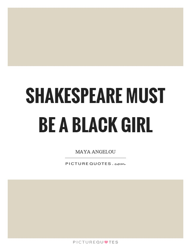 Shakespeare must be a black girl Picture Quote #1