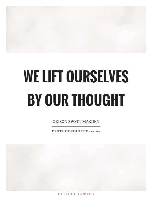 We lift ourselves by our thought Picture Quote #1