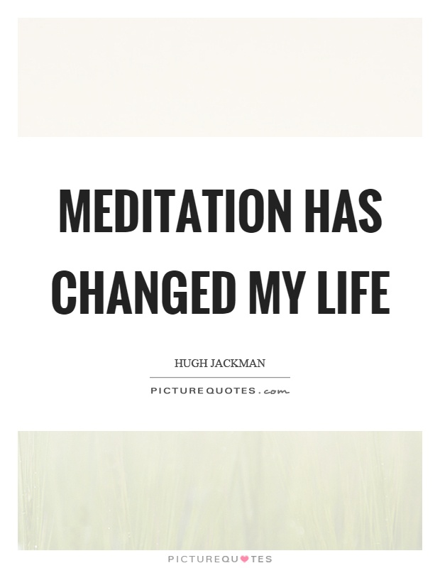 Meditation has changed my life Picture Quote #1